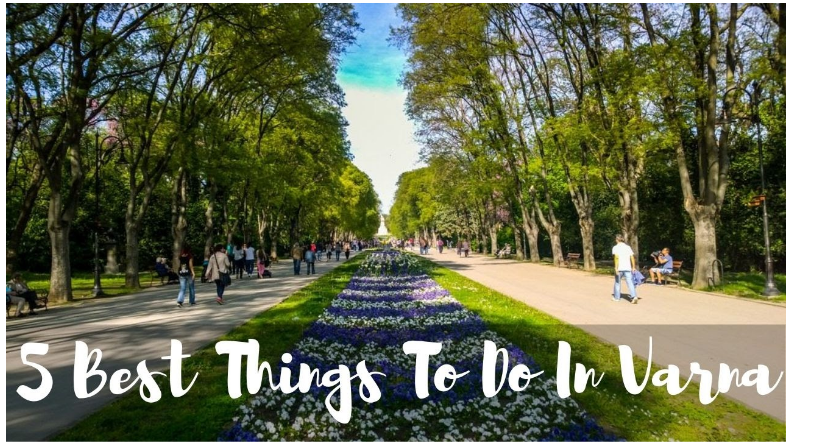 5 Best Things To Do In Varna: You Visit For The First Time