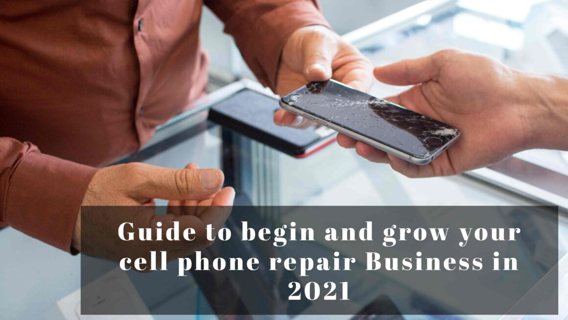 Guide to begin and grow your cell phone repair Business in 2021
