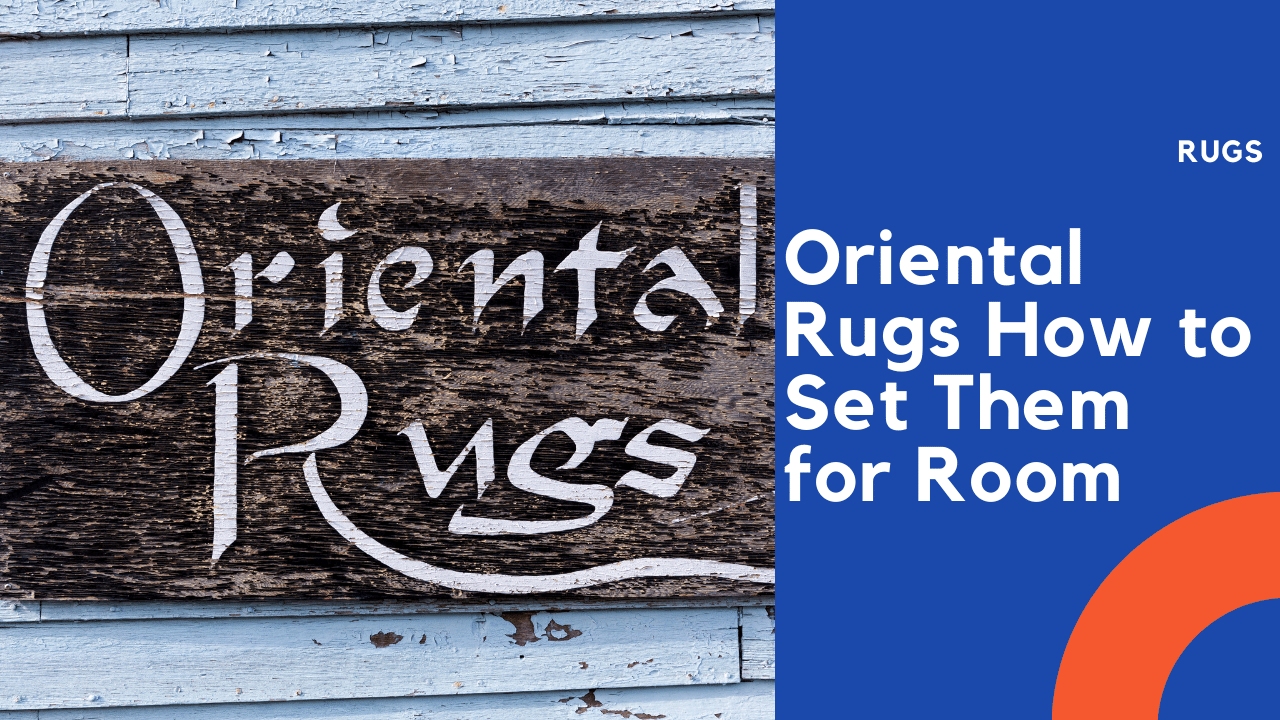 Oriental Rugs How to Set Them for Room