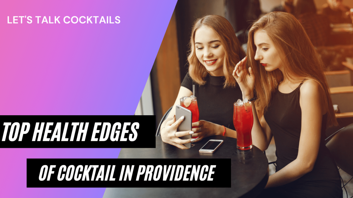 Top health Edges of getting cocktail in Providence