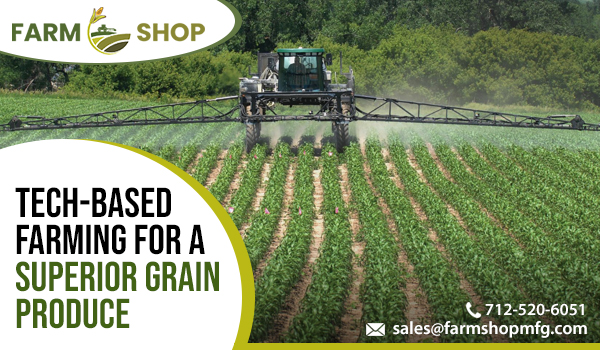 Tech-Based Farming for a Superior Grain Produce