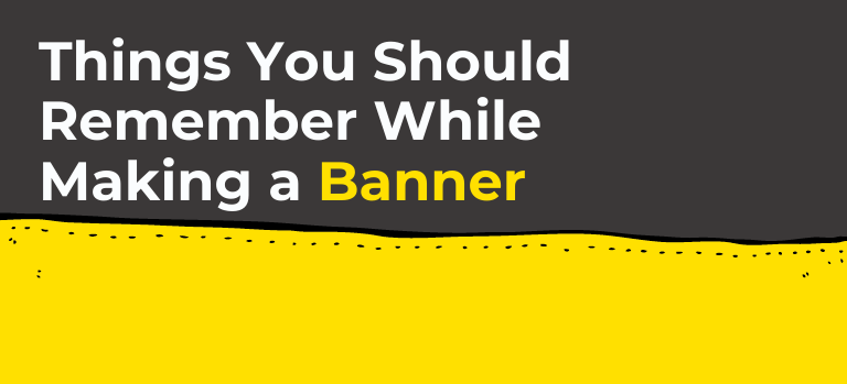 Things You Should Remember While Making a Banner