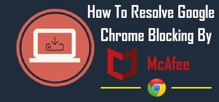 How to Fix McAfee Blocking Chrome Error
