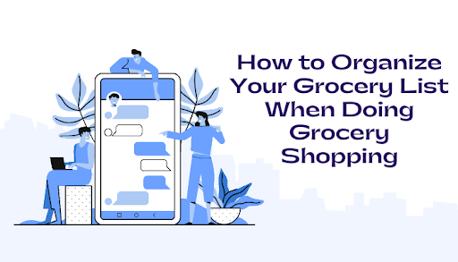 How to Organize Your Grocery List When Doing Grocery Shopping: