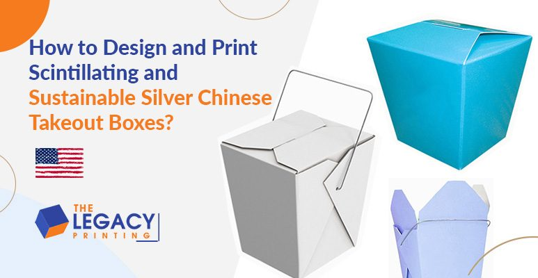How to Design and Print Scintillating and Sustainable Silver Chinese Takeout Boxes?